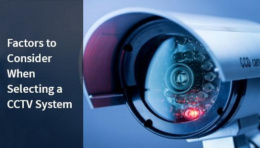 Factors of a CCTV system to consider.